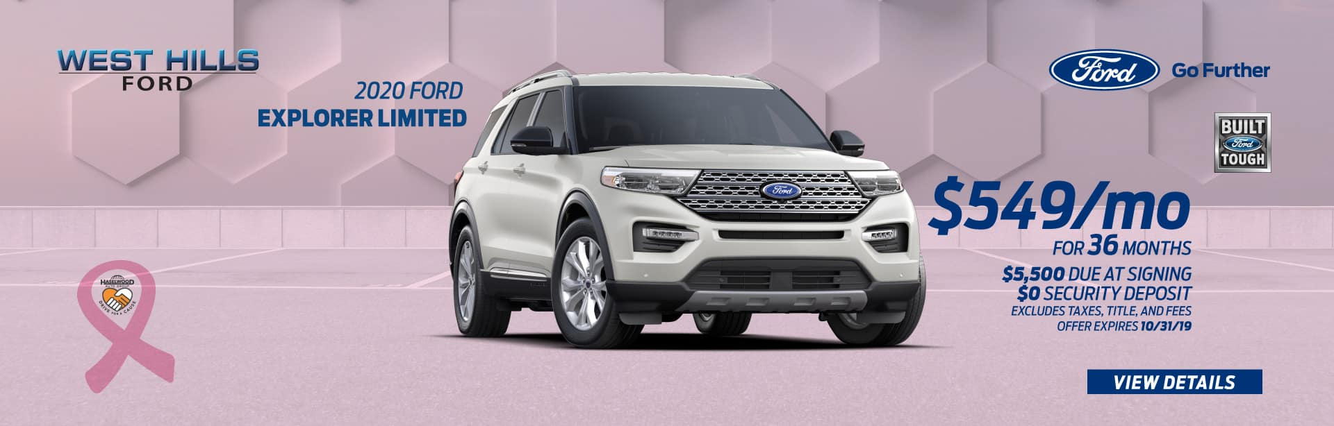 2020 Ford Explorer Limited  $549/mo. for 36 mos.* $5,500 Due at Signing    *  Offer valid on a 2020 Ford Explorer Limited (PRM#50498). Valid on VIN: 1FMSK8FH6LGA03703. $549/month, 36-month lease, with $5,500. MSRP $56,225. Excludes taxes, title, and fees. 36 monthly payments required. Subject to credit approval. Not all lessees will qualify for lowest payment through participating lender. Residency restrictions apply. Lessee responsible for excess wear and mileage over 10,500/mi/yr and .20 cents per extra mile. Option to purchase at lease end. A negotiable dealer documentary service fee of up to $150 may be added to the sale price or capitalized cost. Offer expires 10/31/19.