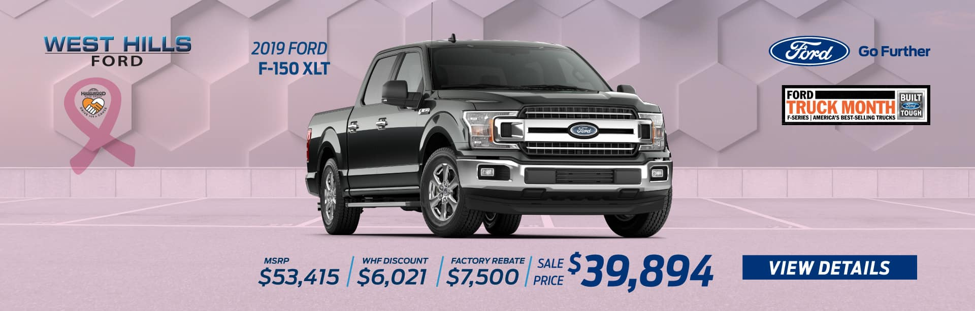 2019 Ford F-150 XLT (featured vehicle) MSRP: $53,415 WHF Discount: $6,021 Factory Rebate: $7,500 Sale Price: $39,894   *Offer valid on 2019 Ford F-150 XLT. MSRP: $53,415. WHF Discount: $6,021. Factory Rebate: $7,500. Sale Price: $39,894, not all will qualify. VIN: 1FTEW1E40KKC99437.Down payment and monthly payment may vary. Subject to credit approval. Excludes state and local taxes, tags, registration, title, insurance and dealer charges. See dealer for qualifications and complete details. A negotiable dealer documentary service fee of up to $150 may be added to the sale price or capitalized cost. Offer expires 10/31/19.