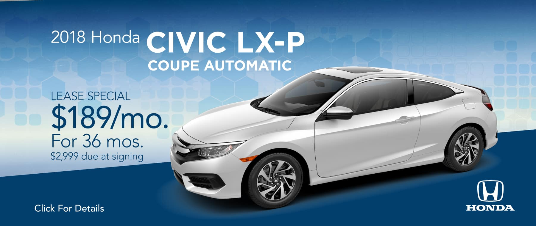2018 Honda Civic LX-P Coupe Automatic  $189/mo. For 36 mos. $2,999 due at signing*