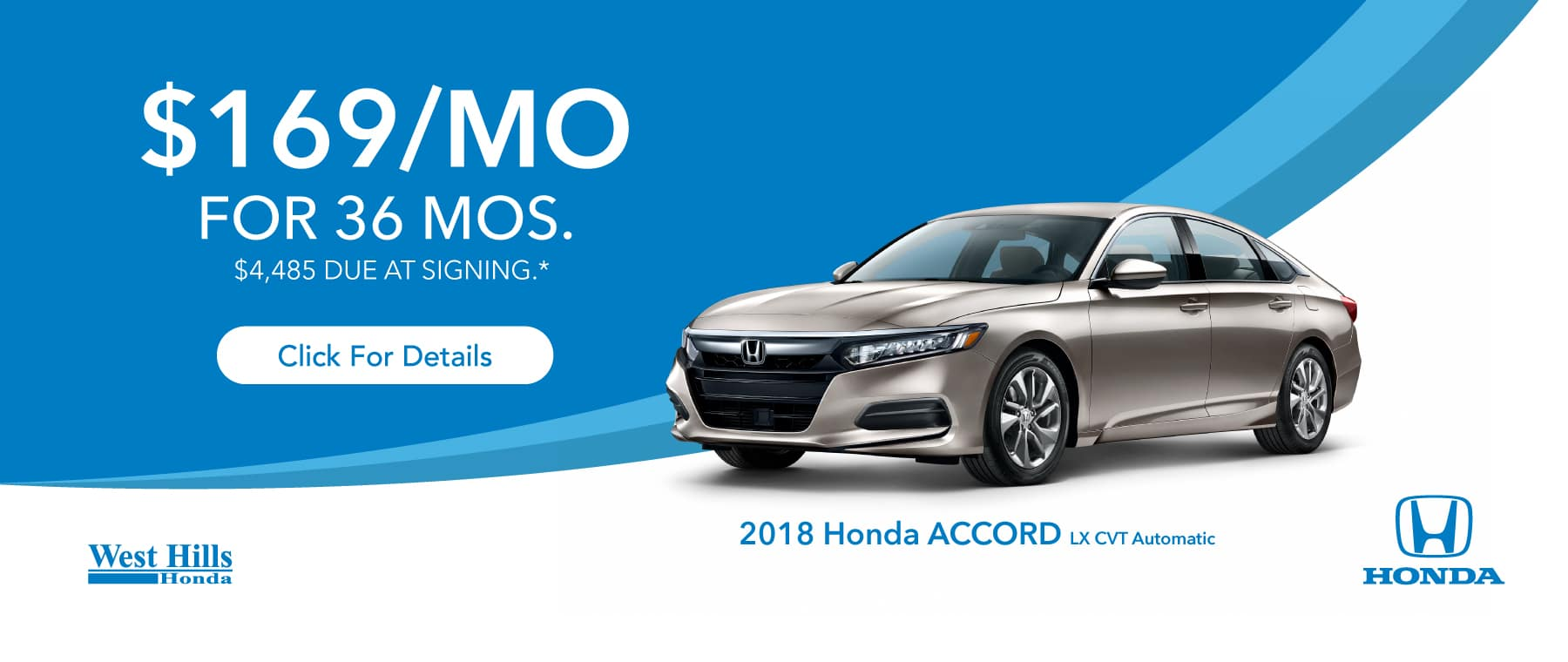 2018 Honda Accord LX CVT Automatic $169/mo. for 36 mos. $4,485 due at signing*    *$169 per mo. for 36 months. Lease with $4,485 due at signing; includes a $595 acquisition fee on 2018 Honda Accord LX CVT Automatic. Valid on VIN: 1HGCV1F17JA163729. MSRP is $24,460. No Security deposit required. Subject to credit approval. 36 monthly payments required. Not all lessees will qualify for lowest payment through participating lender. Residency restrictions apply. Lessee responsible for maintenance, excessive wear/tear and mileage over 12,000 miles per year at $0.15/mile. Option to purchase at lease end. Excludes state and local taxes, tags, registration and title, insurance and dealer charges. A negotiable dealer documentary service fee of up to $150 may be added to the sale price or capitalized cost. Offer expires 1/31/2019.
