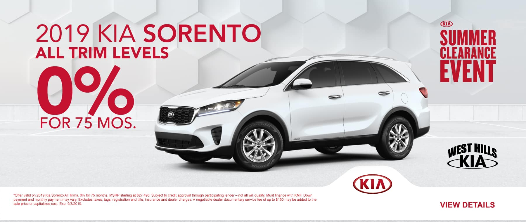 2019 Kia Sorento All Trims (featured vehicle)  * 0% for 75 months   *Offer valid on 2019 Kia Sorento All Trims. 0% for 75 months. MSRP starting at $27,490. Subject to credit approval through participating lender – not all will qualify. Must finance with KMF. Down payment and monthly payment may vary. Excludes taxes, tags, registration and title, insurance and dealer charges. A negotiable dealer documentary service fee of up to $150 may be added to the sale price or capitalized cost. Exp. 9/3/2019.