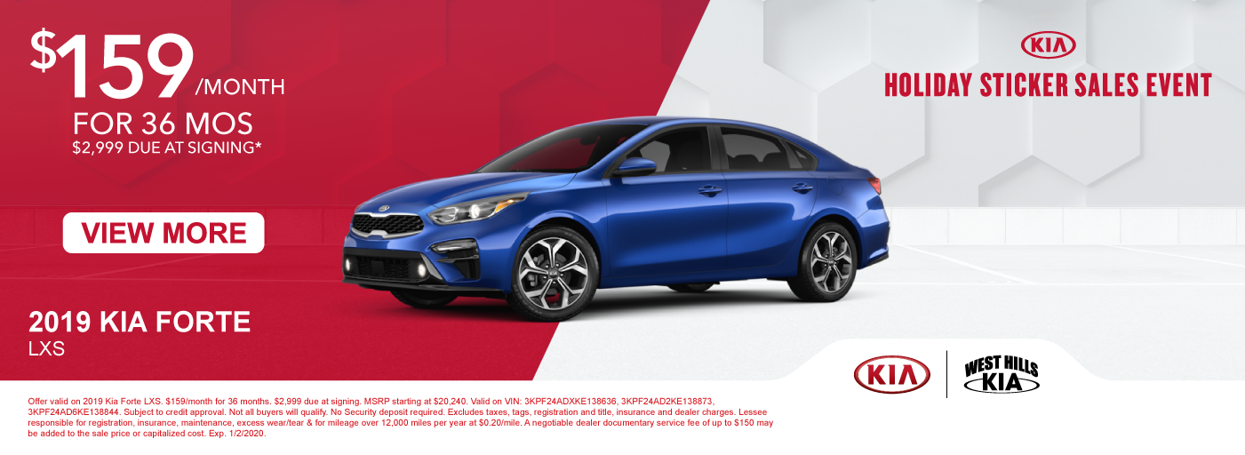 2019 Kia Forte LXS $159/month for 36 months  $2,999 Due at Signing   Offer valid on 2019 Kia Forte LXS. $159/month for 36 months. $2,999 due at signing. MSRP starting at $20,240. Valid on VIN: 3KPF24ADXKE138636, 3KPF24AD2KE138873, 3KPF24AD6KE138844. Subject to credit approval. Not all buyers will qualify. No Security deposit required. Excludes taxes, tags, registration and title, insurance and dealer charges. Lessee responsible for registration, insurance, maintenance, excess wear/tear & for mileage over 12,000 miles per year at $0.20/mile. A negotiable dealer documentary service fee of up to $150 may be added to the sale price or capitalized cost. Exp. 1/2/2020.