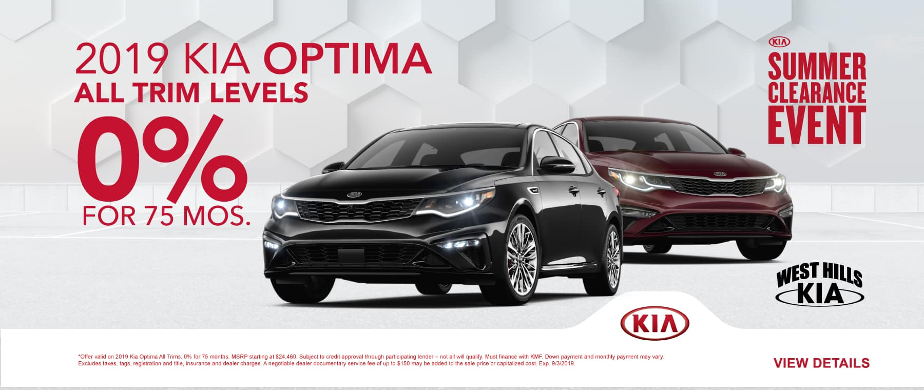 2019 Kia Optima All Trims  * 0% for 75 months   *Offer valid on 2019 Kia Optima All Trims. 0% for 75 months. MSRP starting at $24,460. Subject to credit approval through participating lender – not all will qualify. Must finance with KMF. Down payment and monthly payment may vary. Excludes taxes, tags, registration and title, insurance and dealer charges. A negotiable dealer documentary service fee of up to $150 may be added to the sale price or capitalized cost. Exp. 9/3/2019.