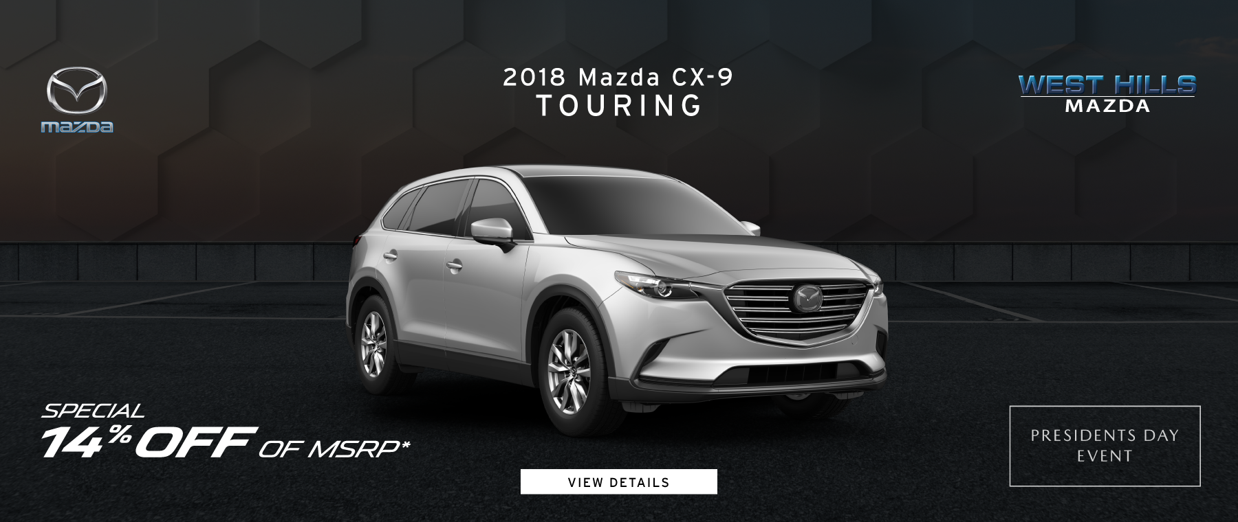 2018 Mazda CX-9 Touring (Featured Vehicle) 14% OFF of MSRP   *Offer valid on 2018 MAZDA CX-9 TOURING. Valid VIN: JM3TCBCY3J0234286. MSRP is $39,625. 14% OFF of MSRP. Subject to credit approval. Down payment and monthly payment may vary. Not all will qualify for rebate. Excludes state and local taxes, tags, registration and title, insurance and dealer charges. A negotiable dealer documentary service fee of up to $150 may be added to the sale price or capitalized cost. Limit one discount per vehicle per customer. See dealer for complete details. Offer Expires: 2/28/2019.