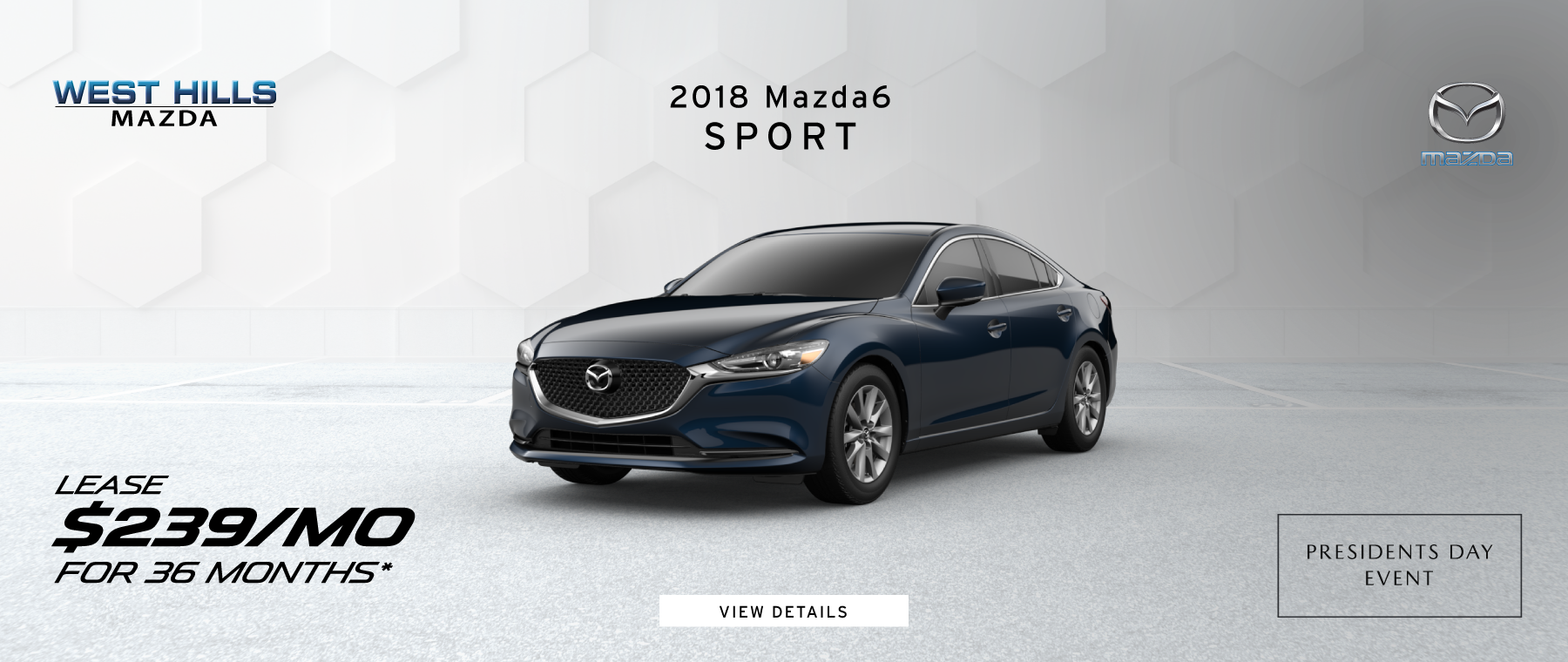 2018 Mazda6 Sport  $239/mo. for 36 mos.* *Valid on 2018 Mazda6 Sport. $239 per month for 36 months. $2,995 due at lease signing; includes a $595 acquisition fee. Valid on VIN: JM1GL1UM7J1333073. MSRP is $23,895. No security deposit with approved credit. Lease for well qualified buyers. Excludes taxes, title, and fees. 36 monthly payments required. Not all lessees will qualify for lowest payment through participating lender. Residency restrictions apply. Lessee responsible for registration, insurance, maintenance, excess wear/tear & for mileage over 10,000 miles at $0.15/mile per year. Option to purchase at lease end. A negotiable dealer documentary service fee of up to $150 may be added to the sale price or capitalized cost. Offer Expires: 2/28/2019.