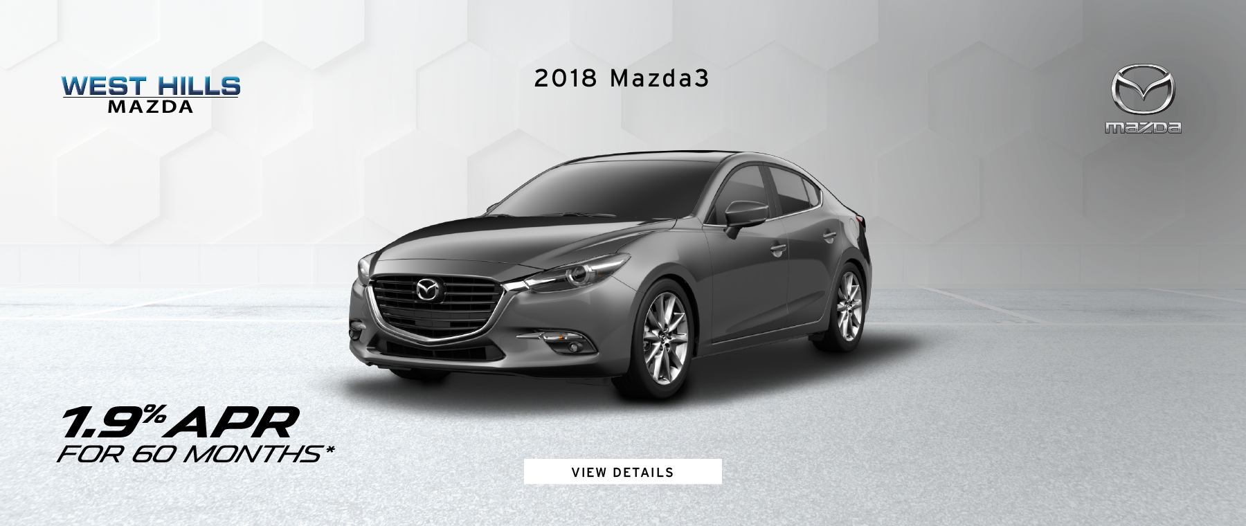 2018 Mazda3 1.9% APR for 60mos.* *Valid on any new 2018 Mazda3. 1.9% APR for 60 mos. Subject to credit approval through participating lender – not all will qualify. Down payment and other factors may affect qualification. Valid on VIN: 3MZBN1L32JM254486. MSRP starting at $22,785. 60 months at $17.53 per month per $1000 financed with $0 down. A negotiable dealer documentary service fee of up to $150 may be added to the sale price or capitalized cost. Excludes taxes, tags, registration and title, insurance and dealer charges. Offer Expires: 3/31/2019.