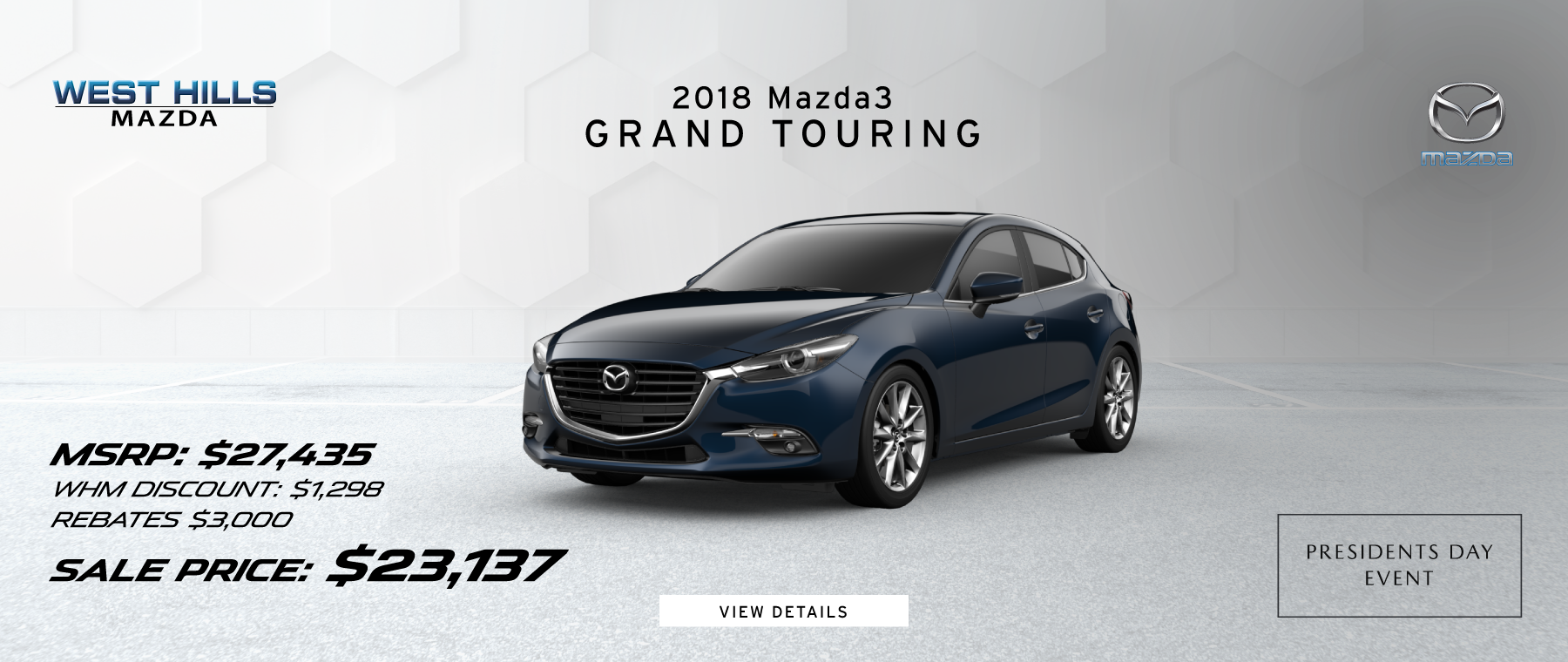 2018 Mazda3 Grand Touring MSRP: $27,435 WHM Discount: $1,298 Rebates: $3,000 Sale Price: $23,137 *Valid on 2018 Mazda3 Grand Touring. Valid on VIN: 3MZBN1M3XJM215708. MSRP is $27,435. $1,298 Dealer Discount and $3,000 Rebate. Sale Price is $23,137. Subject to credit approval. Down payment and monthly payment may vary. Not all will qualify for rebate. Excludes state and local taxes, tags, registration and title, insurance and dealer charges. A negotiable dealer documentary service fee of up to $150 may be added to the sale price or capitalized cost. Limit one discount per vehicle per customer. See dealer for complete details. Offer Expires: 2/28/2019.