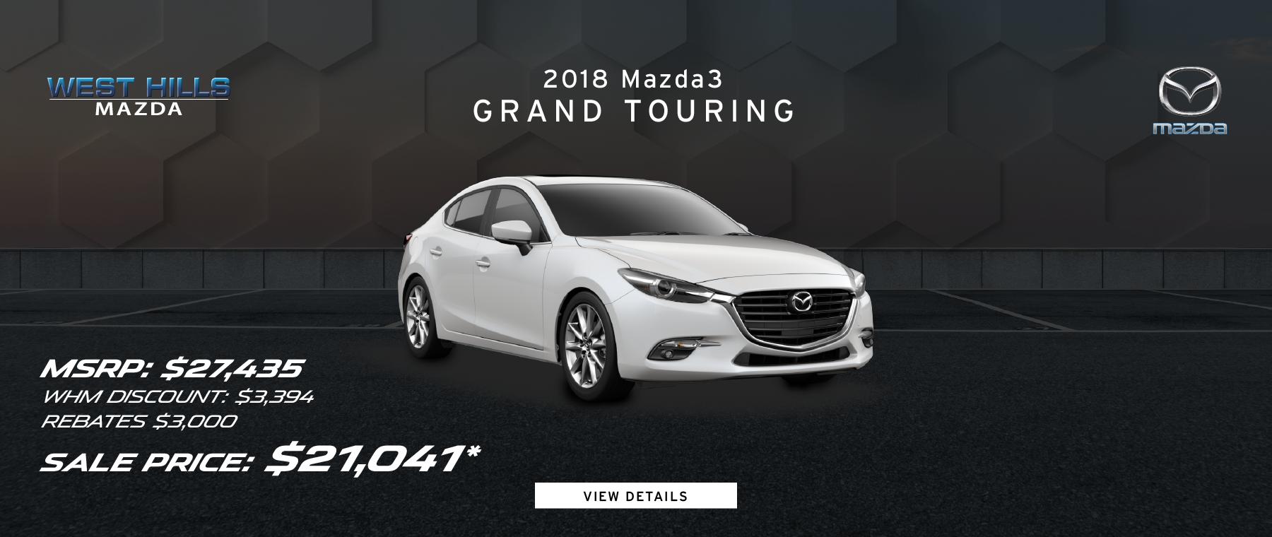 2018 Mazda3 Grand Touring   MSRP: $27,435 WHM Discount: $3,394 Rebate: $3,000 Sale Price: $21,041*