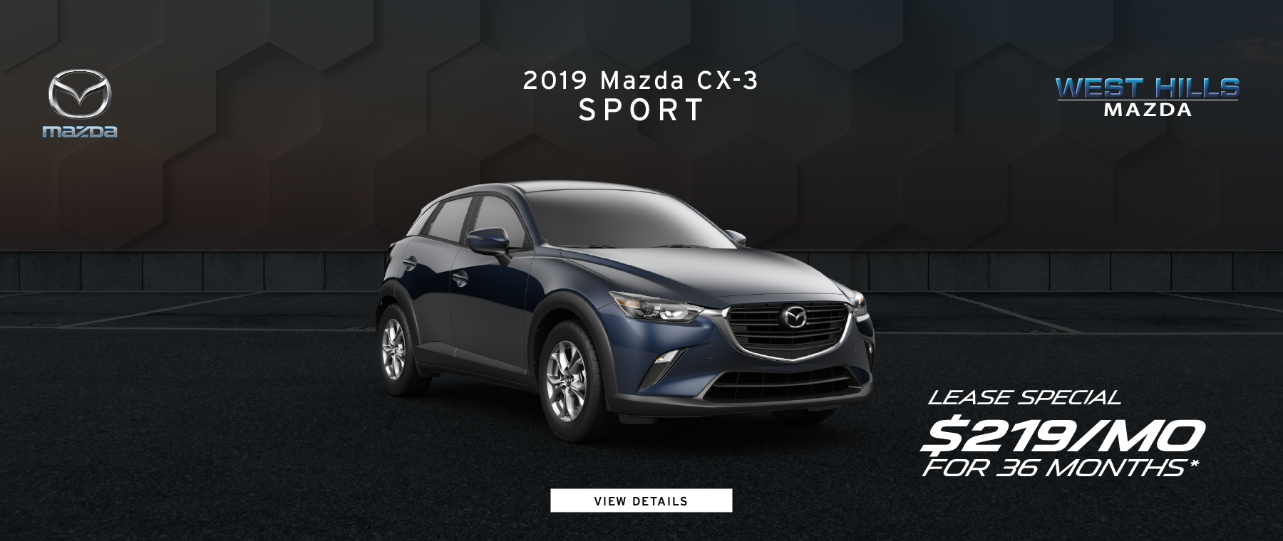 2019 Mazda CX-3 Sport   $219/mo. for 36 mos.* *Valid on 2019 Mazda CX-3 Sport. $219 per month for 36 months. $3,000 due at lease signing; includes a $595 acquisition fee. Valid on VIN: JM1DKDB74K1451930. MSRP is $21,735. No security deposit with approved credit. Lease for well qualified buyers. Excludes taxes, title, and fees. 36 monthly payments required. Not all lessees will qualify for lowest payment through participating lender. Residency restrictions apply. Lessee responsible for registration, insurance, maintenance, excess wear/tear & for mileage over 10,000 miles/per year at $0.15/mile per year. Option to purchase at lease end. A negotiable dealer documentary service fee of up to $150 may be added to the sale price or capitalized cost. Offer Expires: 9/3/2019.