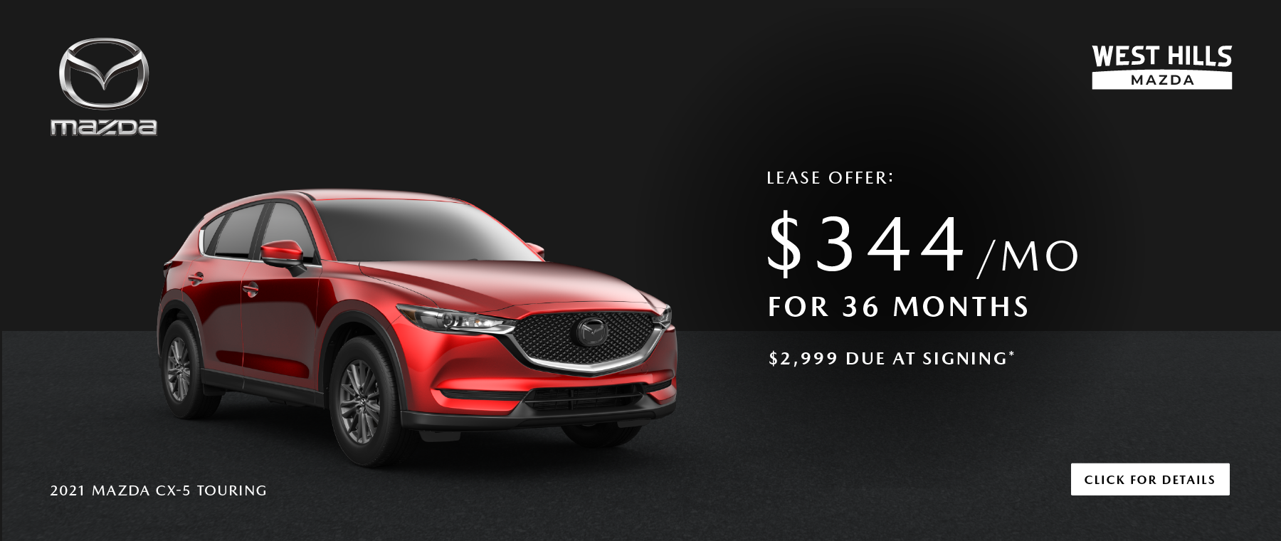 2021 MAZDA CX-5 TOURING (featured vehicle) $344/mo. for 36 mos. $2,999 Due at Signing *